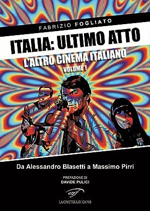 Italia: Ultimo Atto. Vol. 1: l'Altro Cinema Italiano. Da Alessandro Blasetti a Massimo Pirri.:...