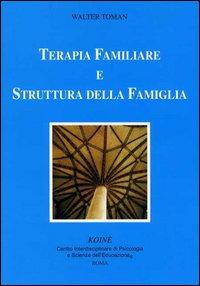 Terapia familiare e struttura della famiglia.: Toman, Walter