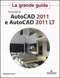 Autodesk. Autocad 2011 e Autocad 2011 Lt. La Grande Guida.: Pruneri, Edoardo