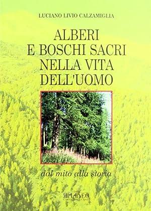 Alberi e boschi sacri nella vita dell'uomo.: Calzamiglia, Luciano L