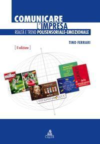Comunicare l'impresa. Realtà e trend polisensoriale-emozionale.: Ferrari Tino