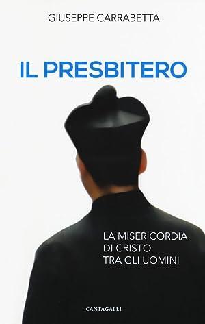 Il Presbitero. La Misericordia di Cristo tra gli Uomini.: Carrabetta Giuseppe