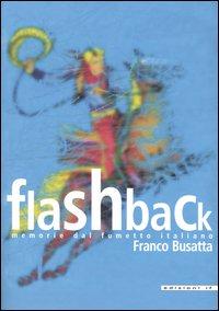 Flashback. Memorie dal fumetto italiano.: Busatta, Franco