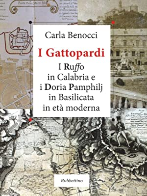 I Gattopardi. I Ruffo in Calabria e i Doria Pamphilj in Basilicata in Età Moderna.: Benocci,...
