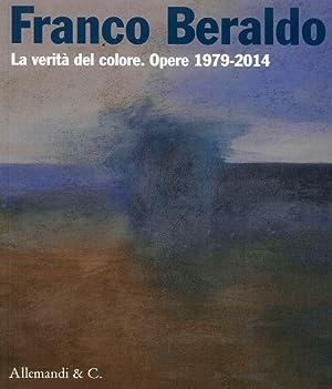 Franco Beraldo. La Verità del Colore. Opere (1979-2014).