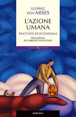 L'azione umana. Trattato di economia.: Mises Ludwig von