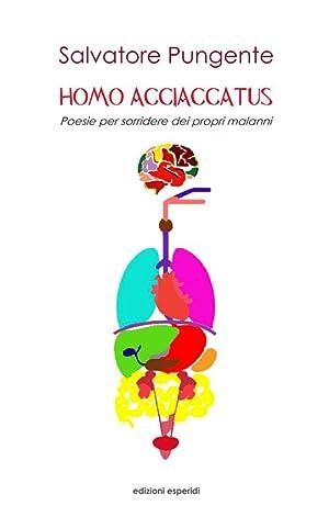 Homo Acciaccatus. Poesie per Sorridere dei Propri Malanni.: Pungente Salvatore