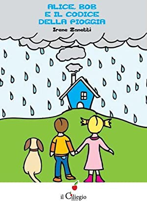 Alice, Bob e il codice della pioggia.: Zanetti Irene