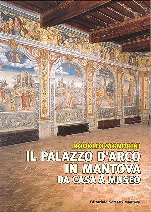 Il Palazzo d'Arco in Mantova. Da Casa a Museo.: Signorini, Rodolfo