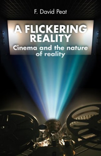 Flickering Reality. Cinema & the Nature of Reality.: F. David Peat