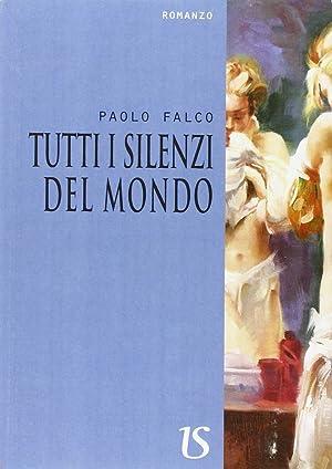 Tutti i silenzi del mondo.: Falco Paolo