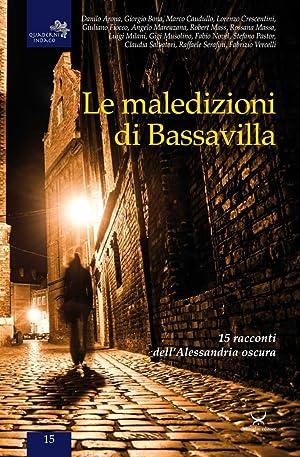 Le maledizioni di Bassavilla. 15 racconti dell'Alessandria oscura.