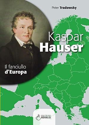 Kaspar Hauser. Il fanciullo d'Europa.: Tradowsky Peter