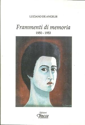 Frammenti di Memoria. 1950-1953.: De Angelis, Luciano