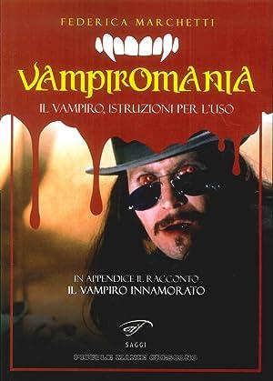 Vampiromania. Il Vampiro, Istruzioni per l'Uso: Marchetti Federica