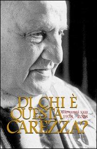 Di chi è questa carezza? Giovanni XXIII 1958-2008.: aa.vv.