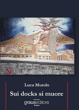 Sui docks si muore.: Murolo Luca