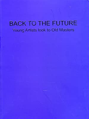 Back to the future. Young Artists look to Old Masters.