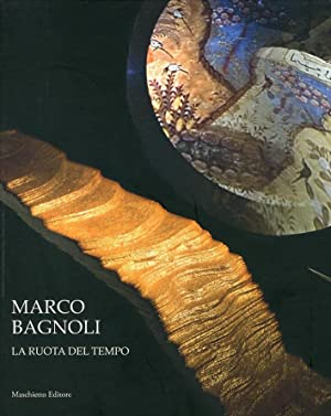 Marco Bagnoli. La Ruota del Tempo.: Risaliti, Sergio Nicola,
