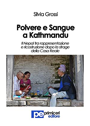 Polvere e sangue a Kathmandu. Il Nepal: Grossi Silvia