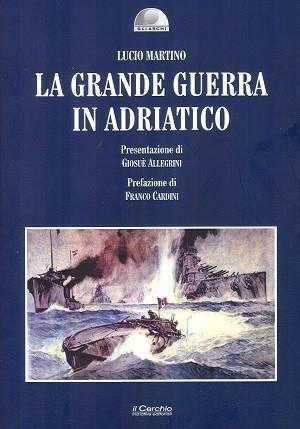 La grande guerra in Adriatico.: Martino, Lucio