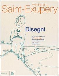 Disegni.: Saint-Exupéry, Antoine de