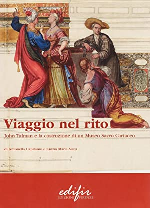 Viaggio nel rito. John Talman e la costruzione di un museo sacro cartaceo.: Capitanio, Antonella ...