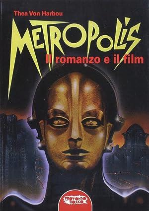Metropolis. Il Romanzo e il Film.: Harbou Thea von