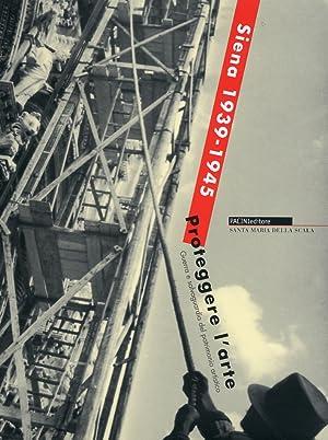 Siena 1939-1945. Proteggere l'arte. Guerra e salvaguardia del patrimonio artistico.: Torchio, ...