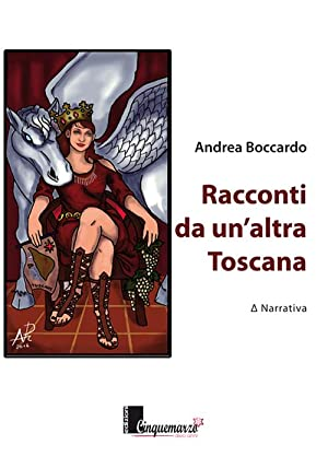 Racconti da un'altra Toscana.: Boccardo Andrea