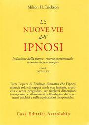 Le nuove vie dell'ipnosi. Induzione della trance.: Erickson, Milton H