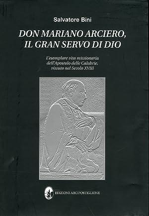 Don Mariano Arciero, il gran servo di Dio. L'esemplare vita missionaria dell'Apostolo ...