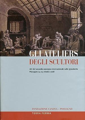 Gli Ateliers degli Scultori. Atti del Secondo Convegno Internazionale sulle Gipsoteche (Possagno, ...
