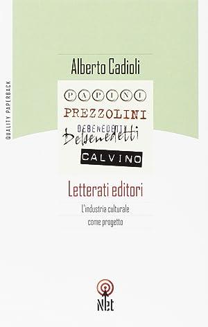 Letterati editori. L'industria culturale come progetto.: Cadioli, Alberto