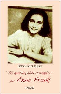 """""""Sii gentile, abbi coraggio"""". Per Anna Frank.: Tucci, Antonio"""