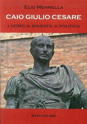Caio Giulio Cesare. L'uomo, il soldato, il: Mennella Elio