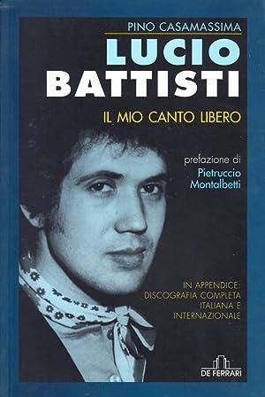 Lucio Battisti. Il Mio Canto Libero.: Casamassima Pino