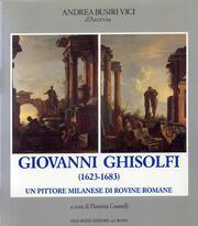 Giovanni Ghisolfi (1623-1683). Un Pittore Milanese di: Andrea Busiri Vici
