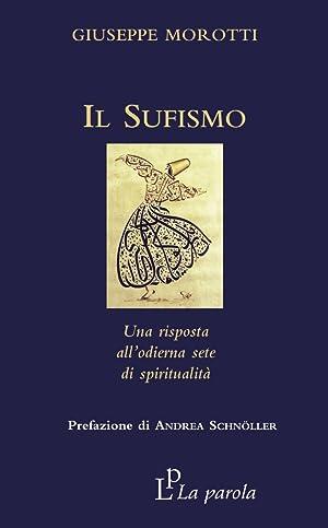 Il Sufismo. Una risposta all'odierna sete di: Giuseppe Morotti