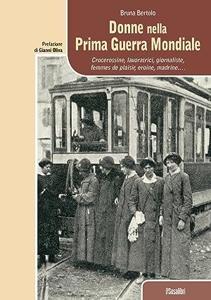 Donne nella prima guerra mondiale. Crocerossine, lavoratrici,: Bruna Bertolo