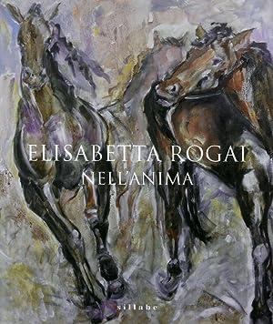 Elisabetta Rogai. Nell'Anima.