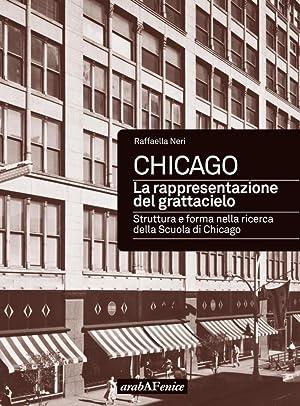 Chicago. La Rappresentazione del Grattacielo. Struttura e: Neri Alessandra
