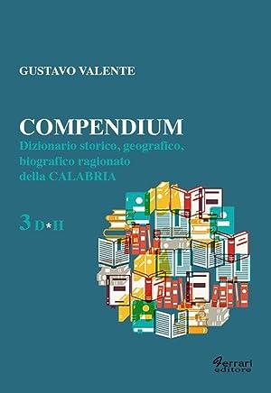 Compedium 3 D*H. Dizionario Storico, geografico, Biografico: Gustavo Valente