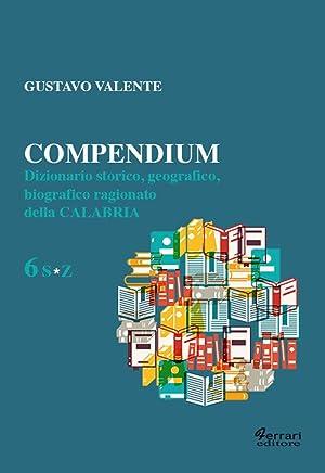 Compedium 6. S*Z. Dizionario Storico, geografico, Biografico: Gustavo Valente