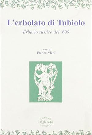 L'erbolato di Tubiolo. Erbario rustico del '600.: Viero, Franco