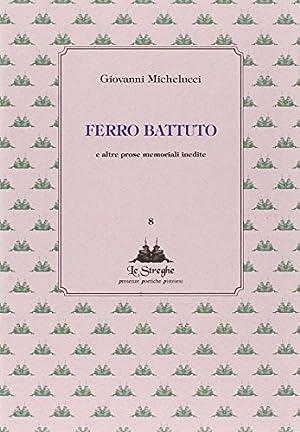 Ferro battuto e altre prose memoriali inedite.: Michelucci, Giovanni