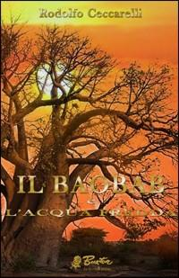 Il baobab e l'acqua fredda.: Ceccarelli, Rodolfo