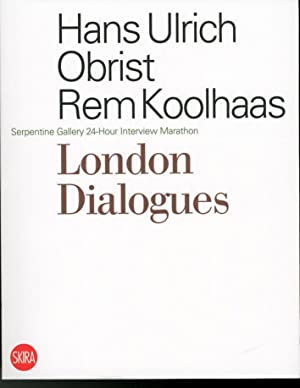 London Dialogues Serpentine Gallery 24-Hour Interview Marathon.: Koolhaas, Rem Obrist,
