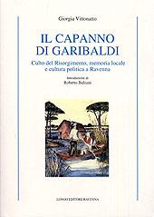 Il capanno di Garibaldi. Culto del Risorgimento,: Vittonatto, Giorgia