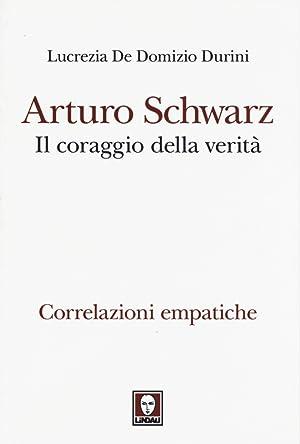 Arturo Schwarz. Il coraggio della verità. Correlazioni: De Domizio Durini